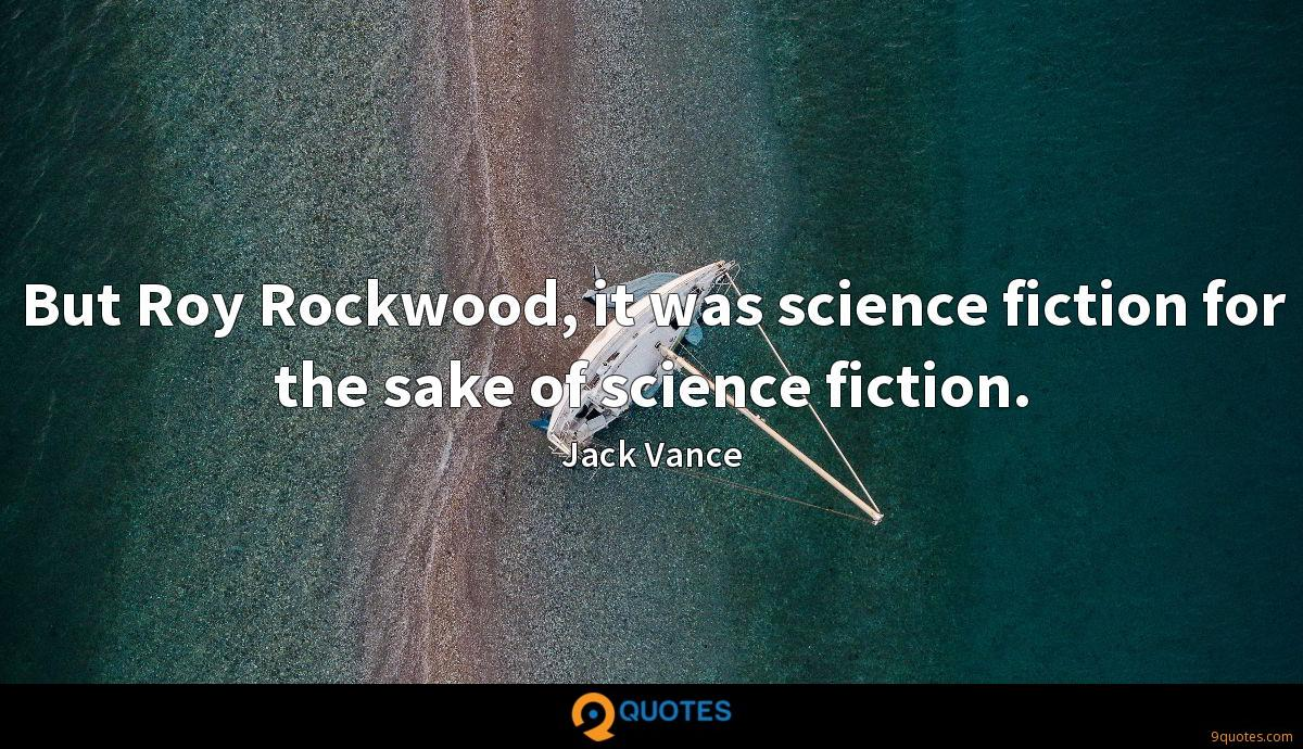 But Roy Rockwood, it was science fiction for the sake of science fiction.