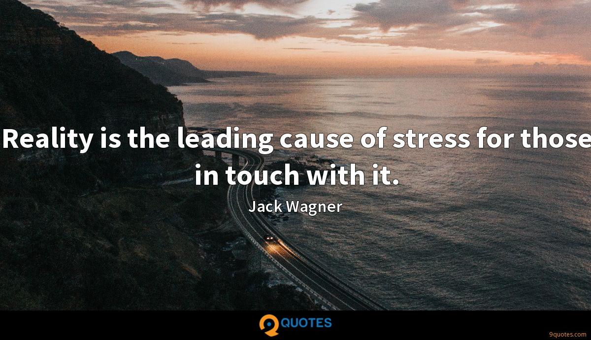 Reality is the leading cause of stress for those in touch with it.