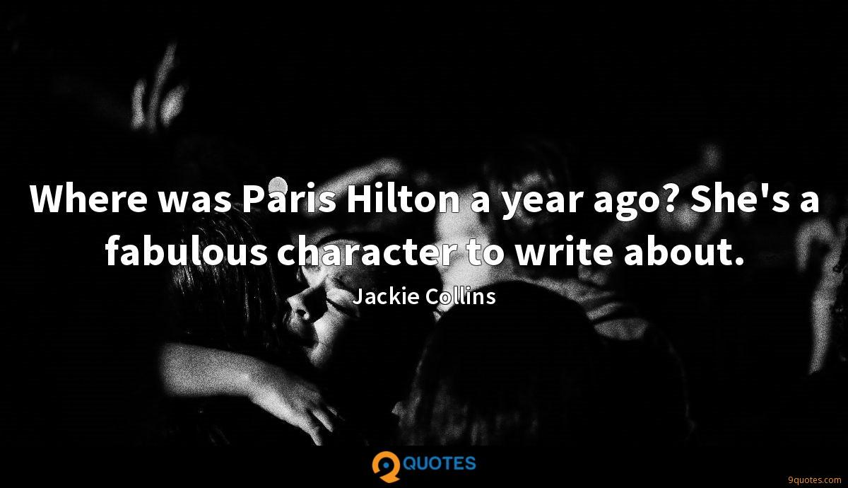 Where was Paris Hilton a year ago? She's a fabulous character to write about.