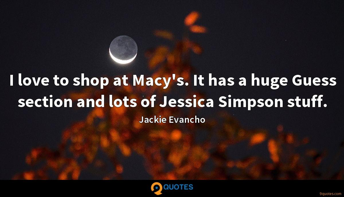 I love to shop at Macy's. It has a huge Guess section and lots of Jessica Simpson stuff.