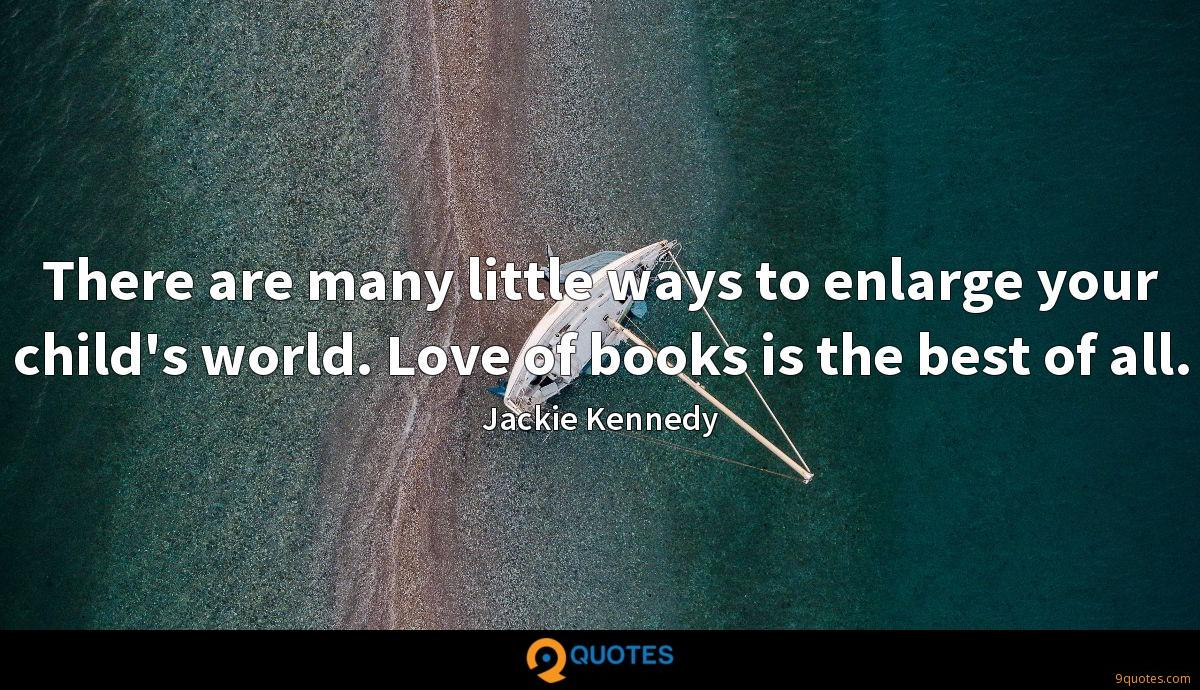 There are many little ways to enlarge your child's world. Love of books is the best of all.