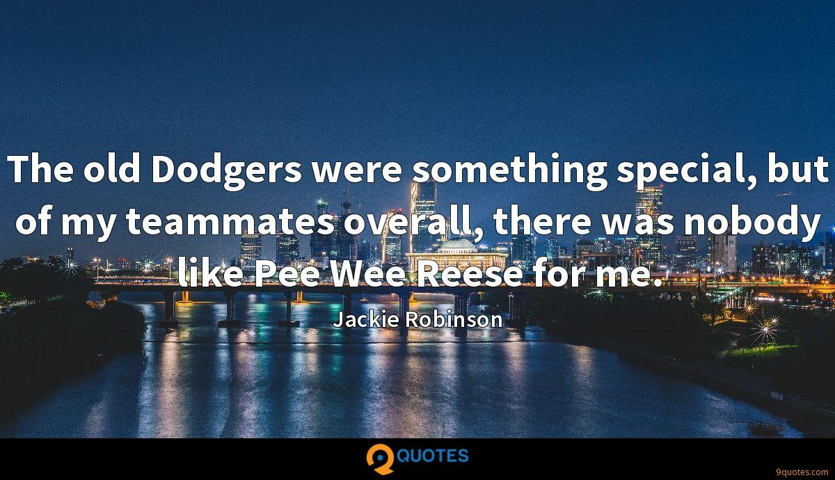 The old Dodgers were something special, but of my teammates overall, there was nobody like Pee Wee Reese for me.