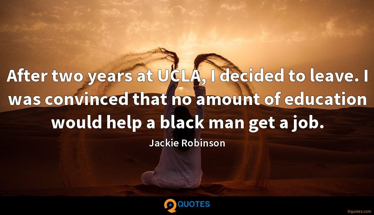 After two years at UCLA, I decided to leave. I was convinced that no amount of education would help a black man get a job.
