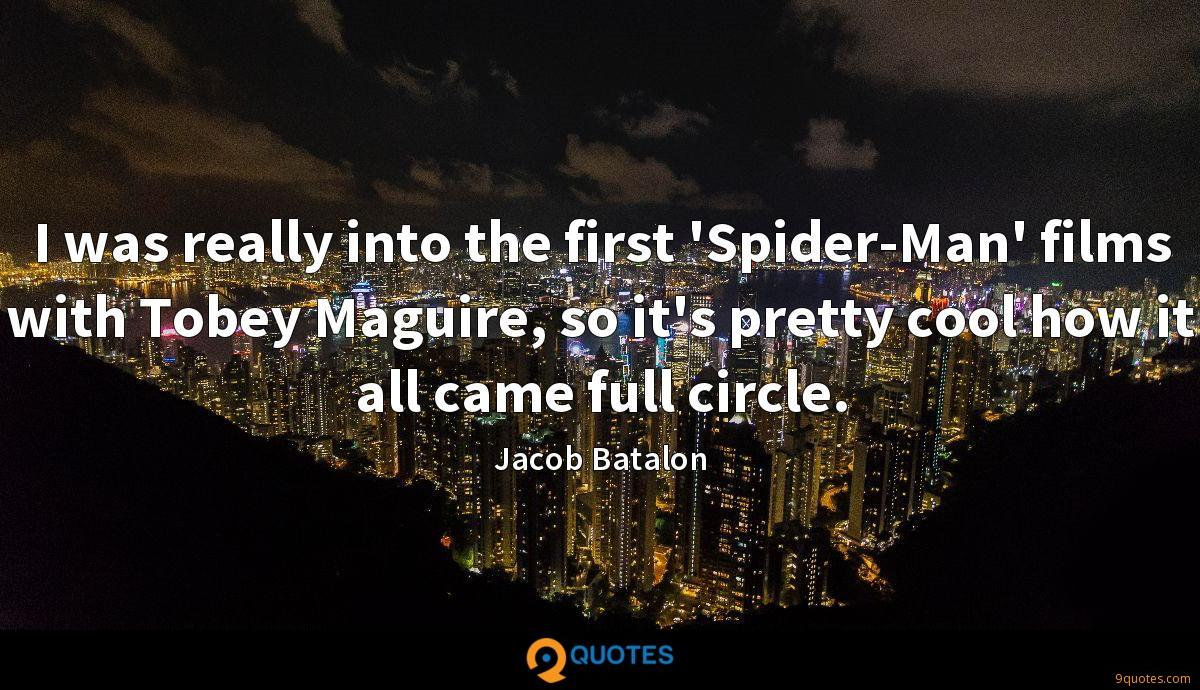 I was really into the first 'Spider-Man' films with Tobey Maguire, so it's pretty cool how it all came full circle.