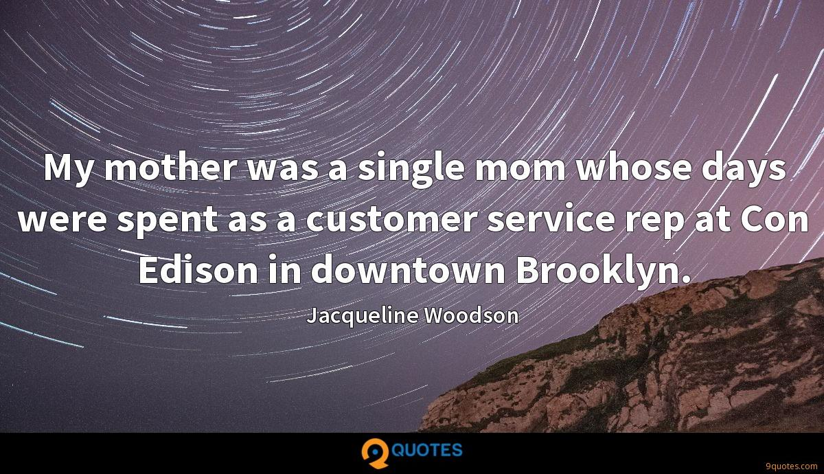 My mother was a single mom whose days were spent as a customer service rep at Con Edison in downtown Brooklyn.