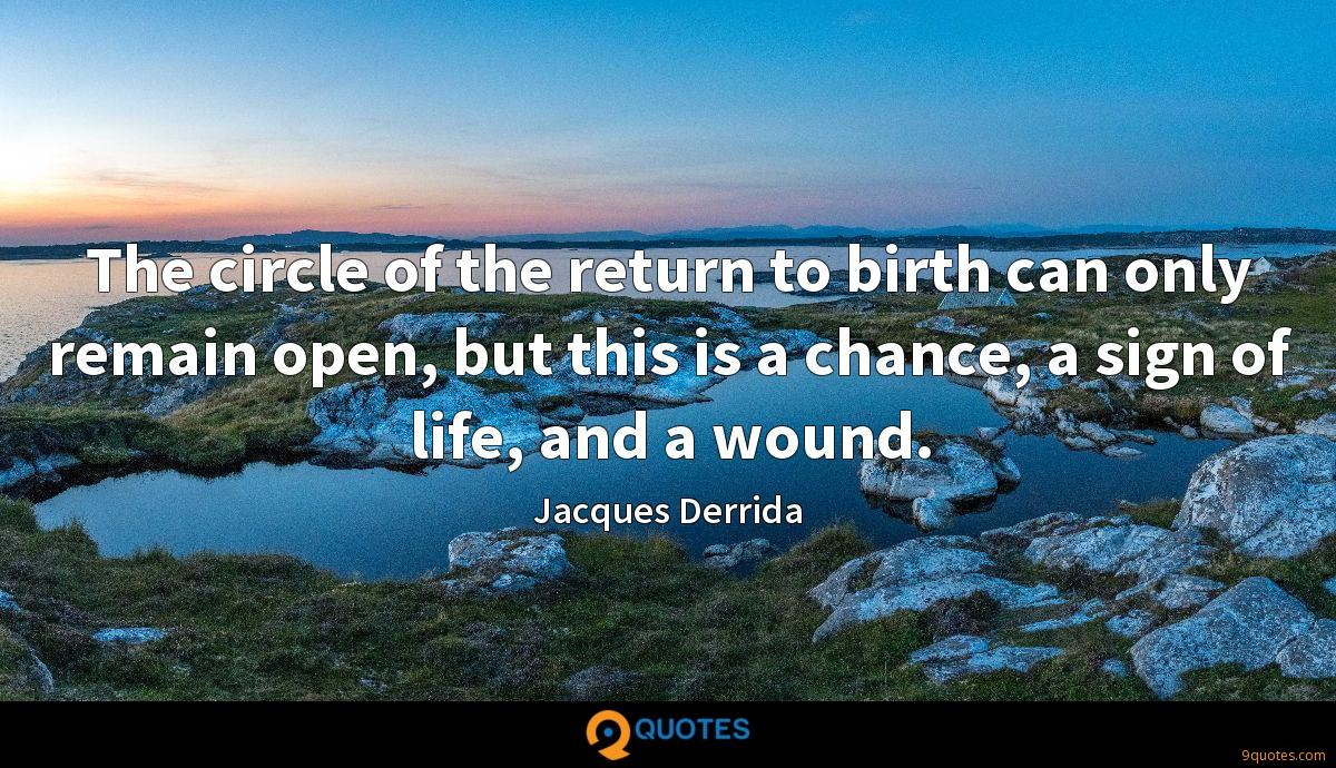 The circle of the return to birth can only remain open, but this is a chance, a sign of life, and a wound.