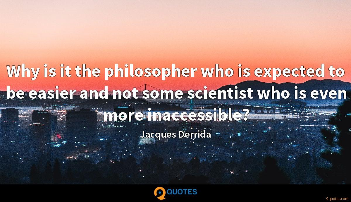 Why is it the philosopher who is expected to be easier and not some scientist who is even more inaccessible?