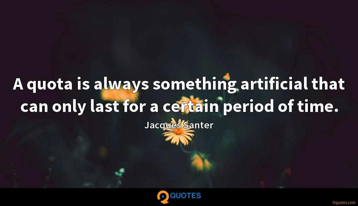A quota is always something artificial that can only last for a certain period of time.