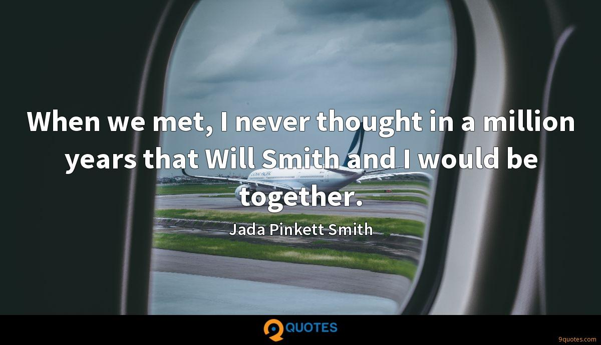 When we met, I never thought in a million years that Will Smith and I would be together.