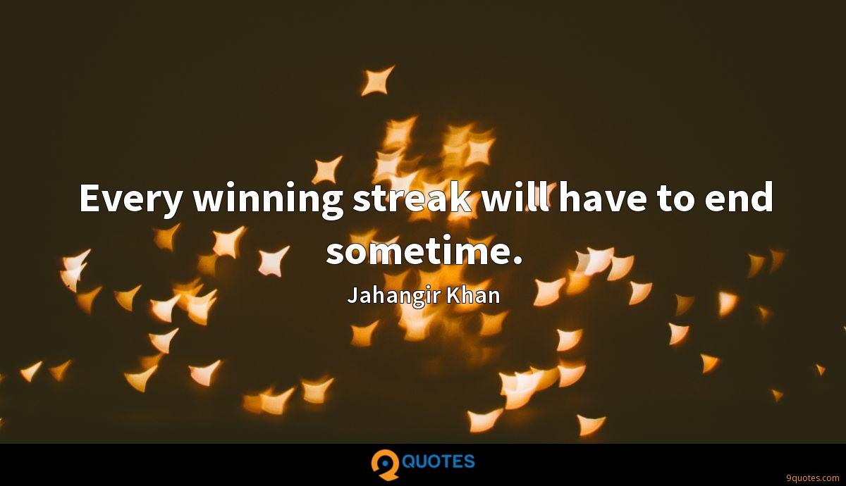 Every winning streak will have to end sometime.