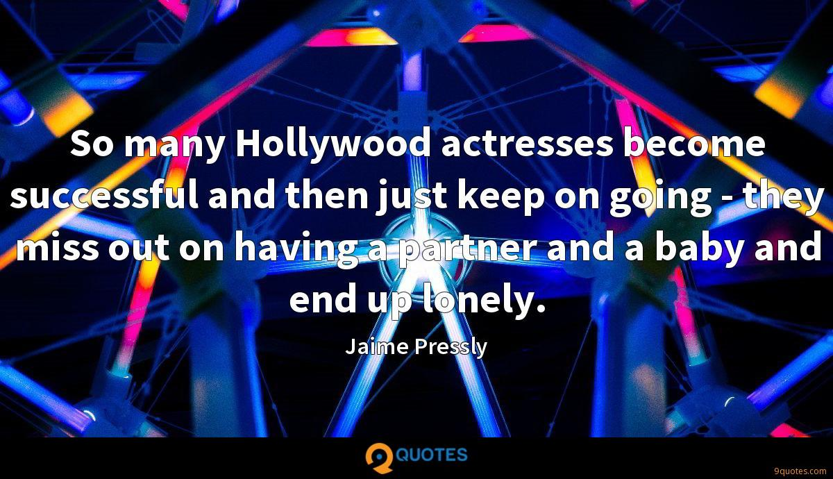 So many Hollywood actresses become successful and then just keep on going - they miss out on having a partner and a baby and end up lonely.