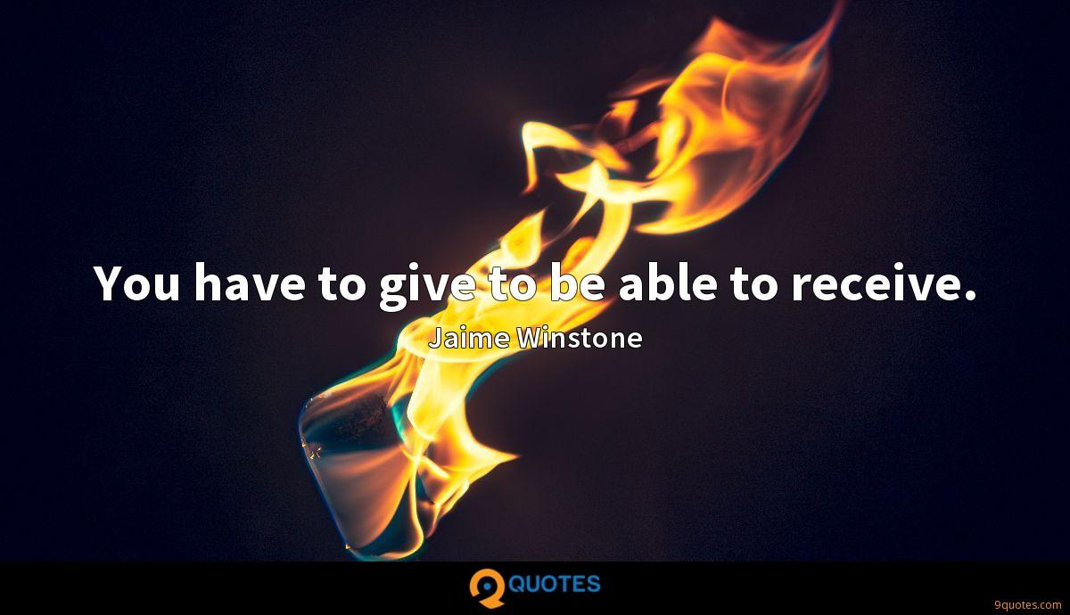You have to give to be able to receive.