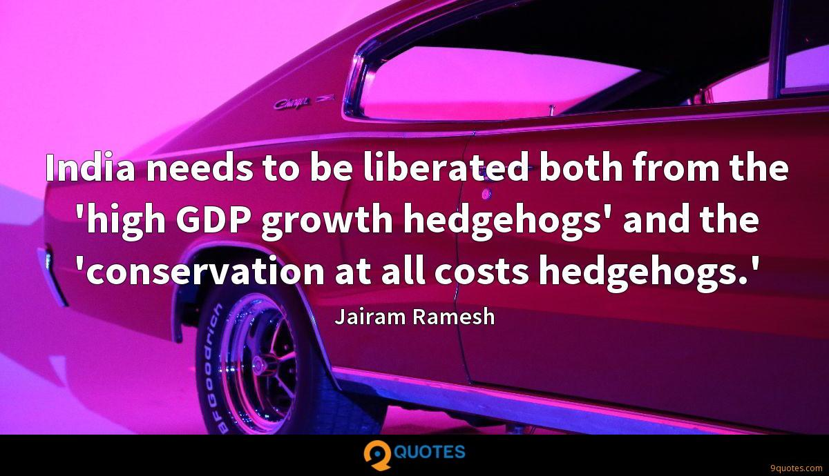 India needs to be liberated both from the 'high GDP growth hedgehogs' and the 'conservation at all costs hedgehogs.'