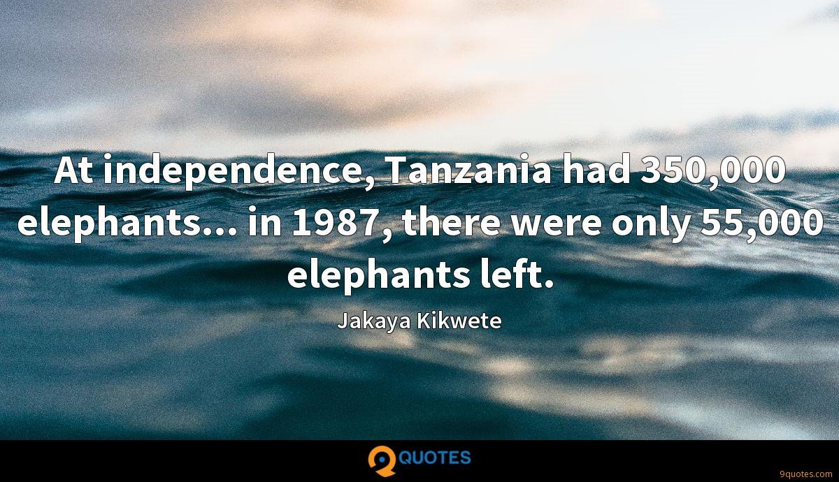 At independence, Tanzania had 350,000 elephants... in 1987, there were only 55,000 elephants left.