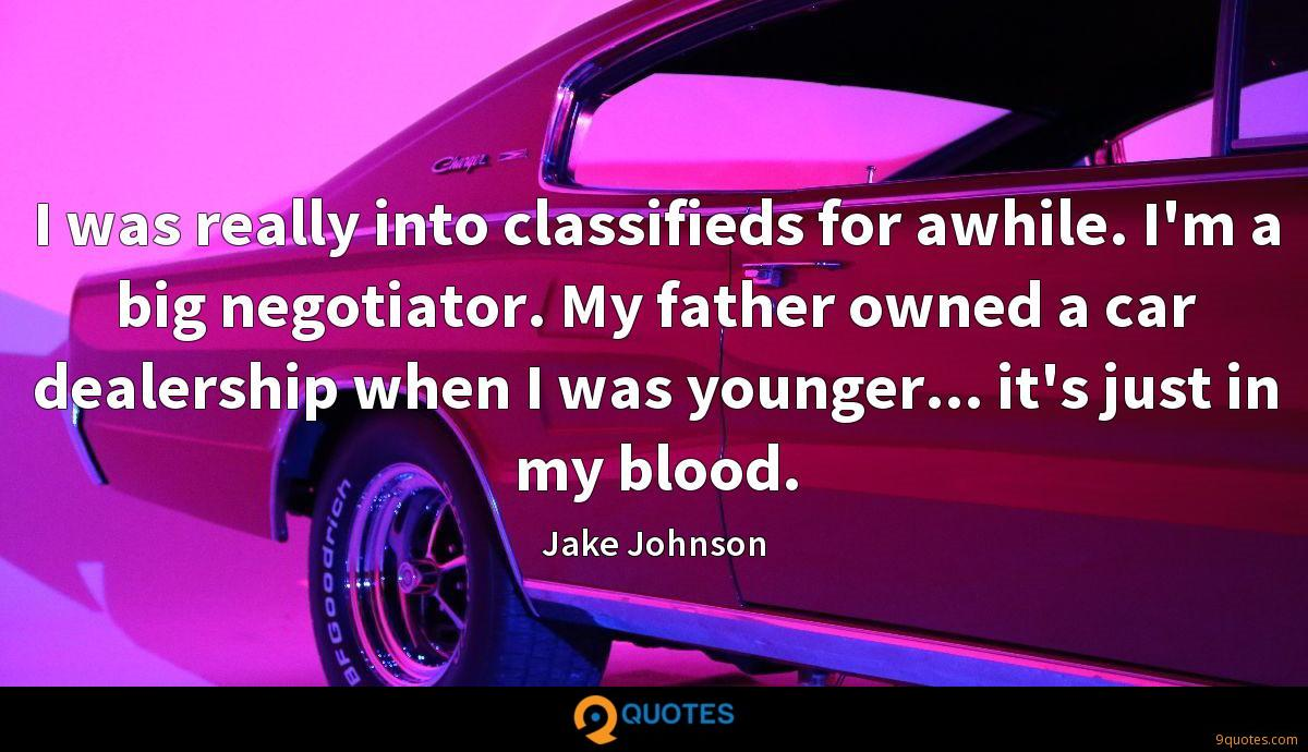 I was really into classifieds for awhile. I'm a big negotiator. My father owned a car dealership when I was younger... it's just in my blood.