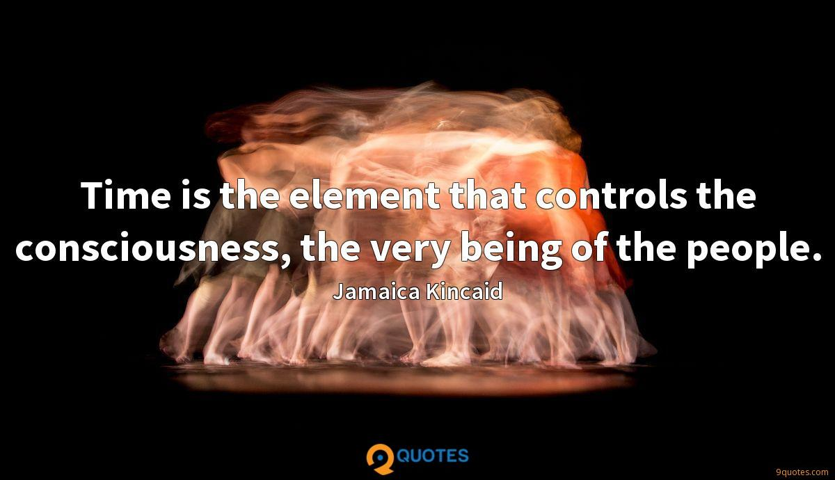 time is the element that controls the consciousness the very