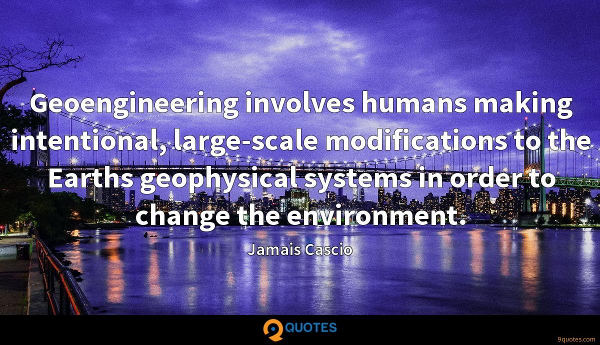 Geoengineering involves humans making intentional, large-scale modifications to the Earths geophysical systems in order to change the environment.