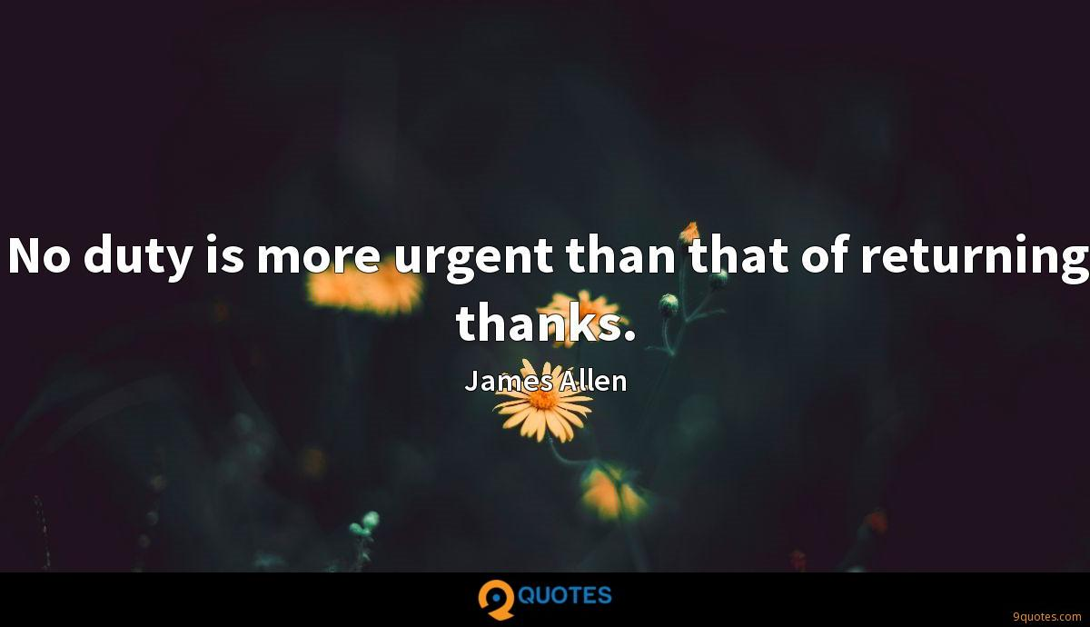 No duty is more urgent than that of returning thanks.