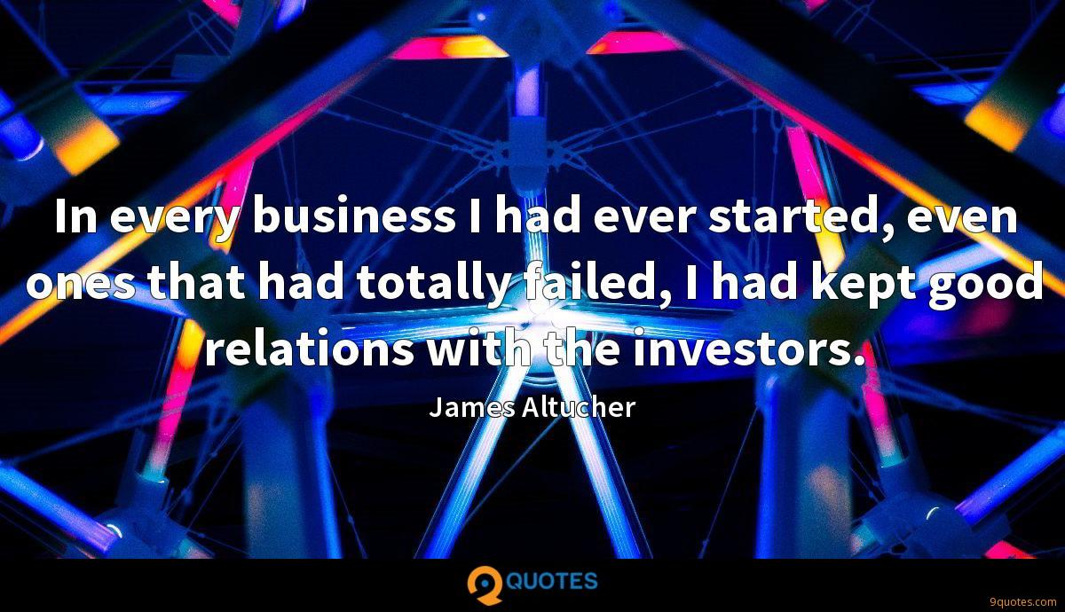 In every business I had ever started, even ones that had totally failed, I had kept good relations with the investors.