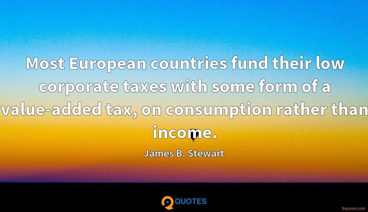 Most European countries fund their low corporate taxes with some form of a value-added tax, on consumption rather than income.