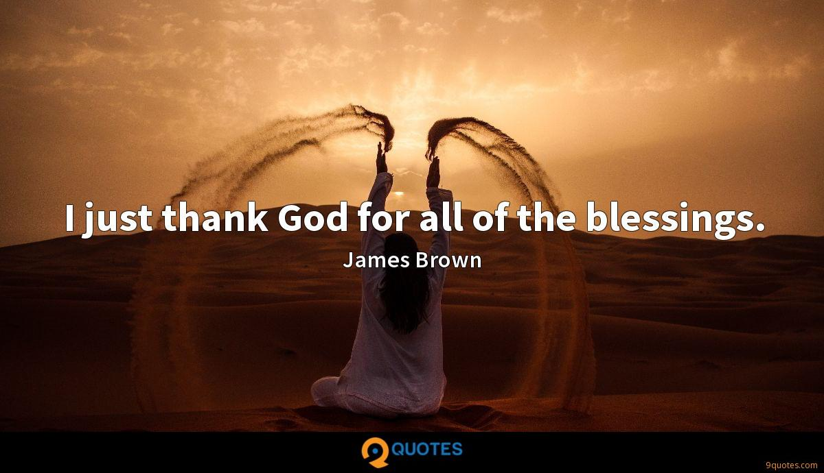 I just thank God for all of the blessings.