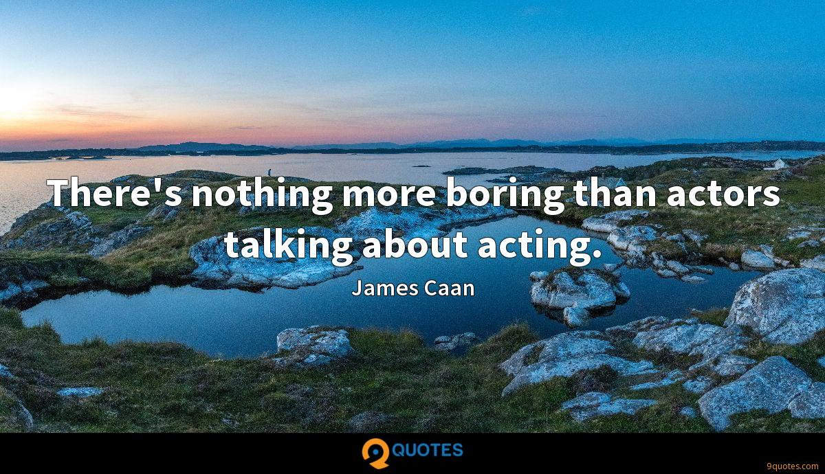 There's nothing more boring than actors talking about acting.