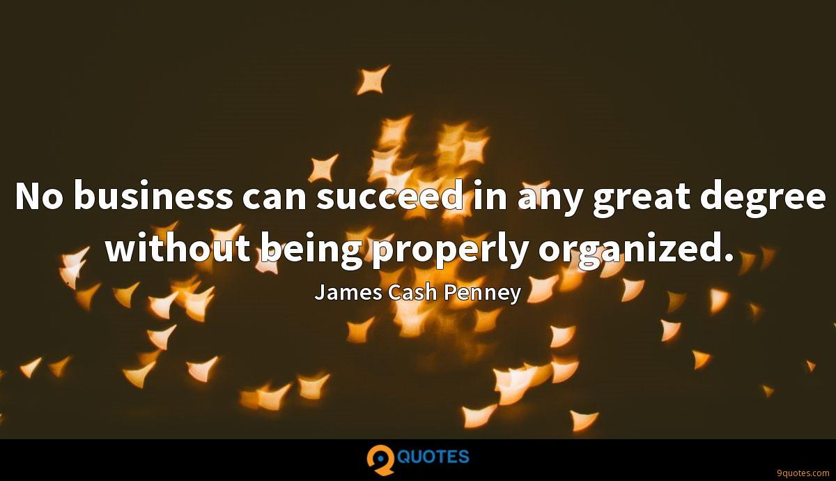 No business can succeed in any great degree without being properly organized.