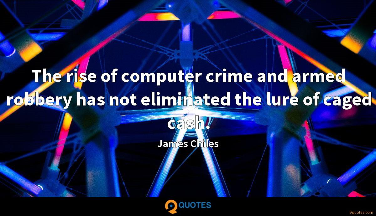 The rise of computer crime and armed robbery has not eliminated the lure of caged cash.