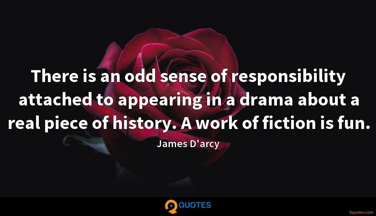 There is an odd sense of responsibility attached to appearing in a drama about a real piece of history. A work of fiction is fun.