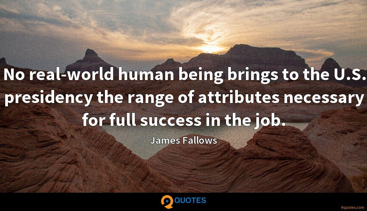 No real-world human being brings to the U.S. presidency the range of attributes necessary for full success in the job.