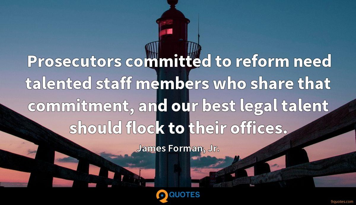 Prosecutors committed to reform need talented staff members who share that commitment, and our best legal talent should flock to their offices.