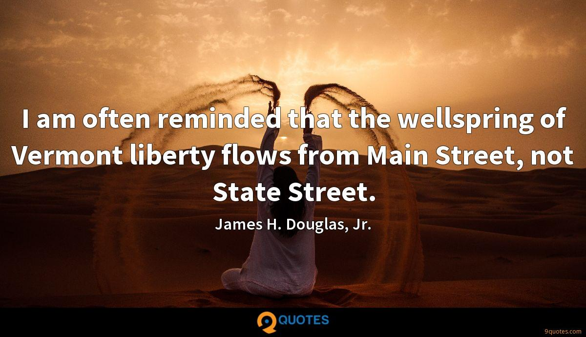 I am often reminded that the wellspring of Vermont liberty flows from Main Street, not State Street.