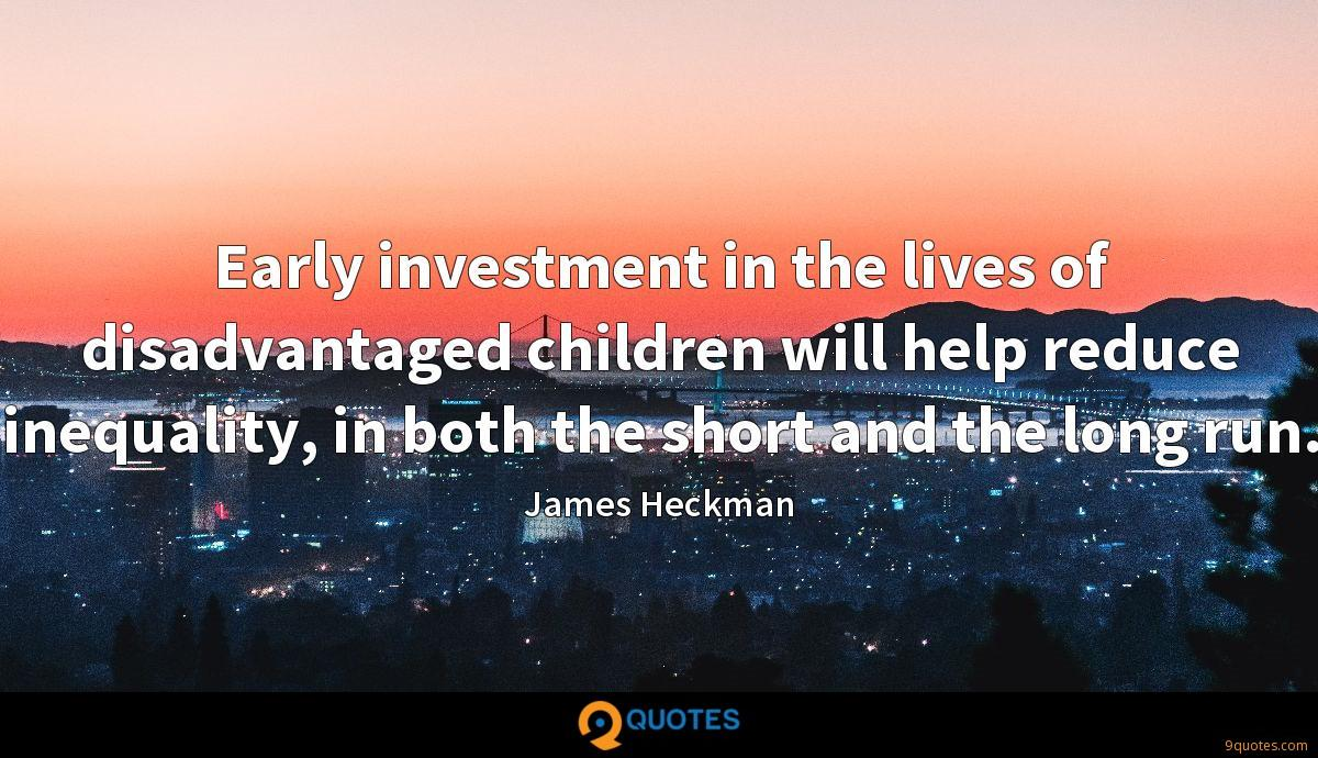 Early investment in the lives of disadvantaged children will help reduce inequality, in both the short and the long run.