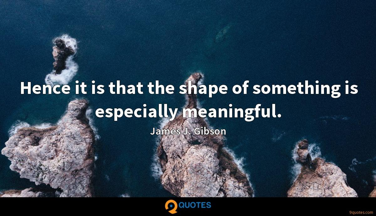 Hence it is that the shape of something is especially meaningful.