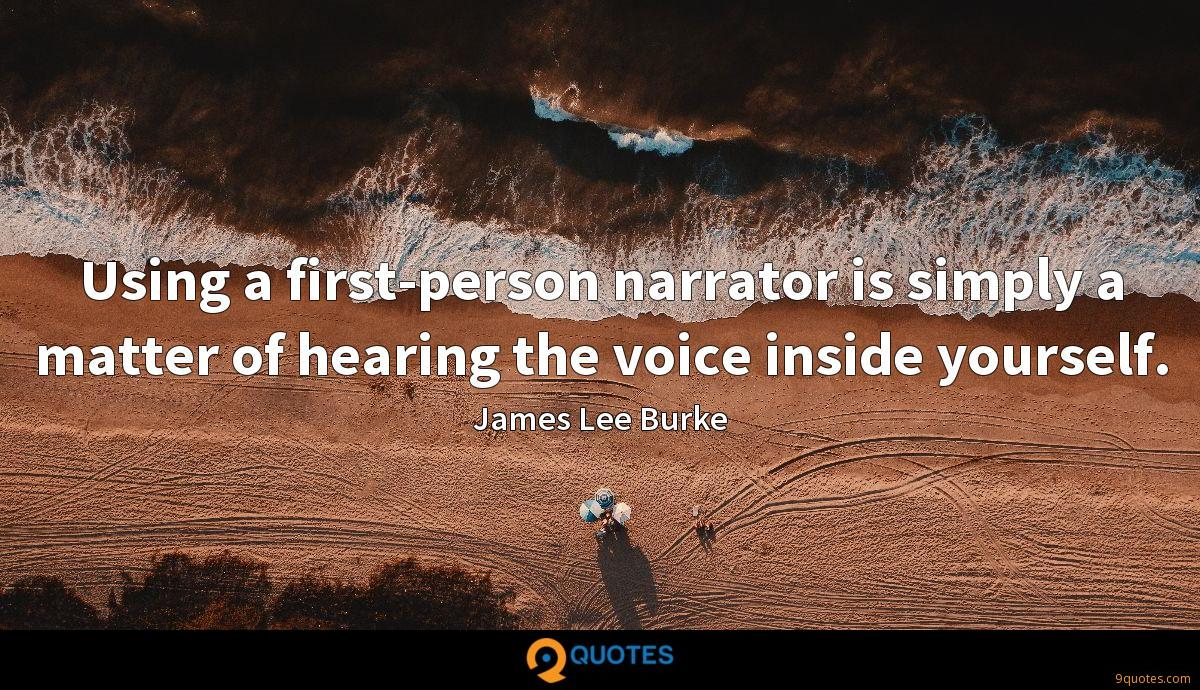 Using a first-person narrator is simply a matter of hearing the voice inside yourself.