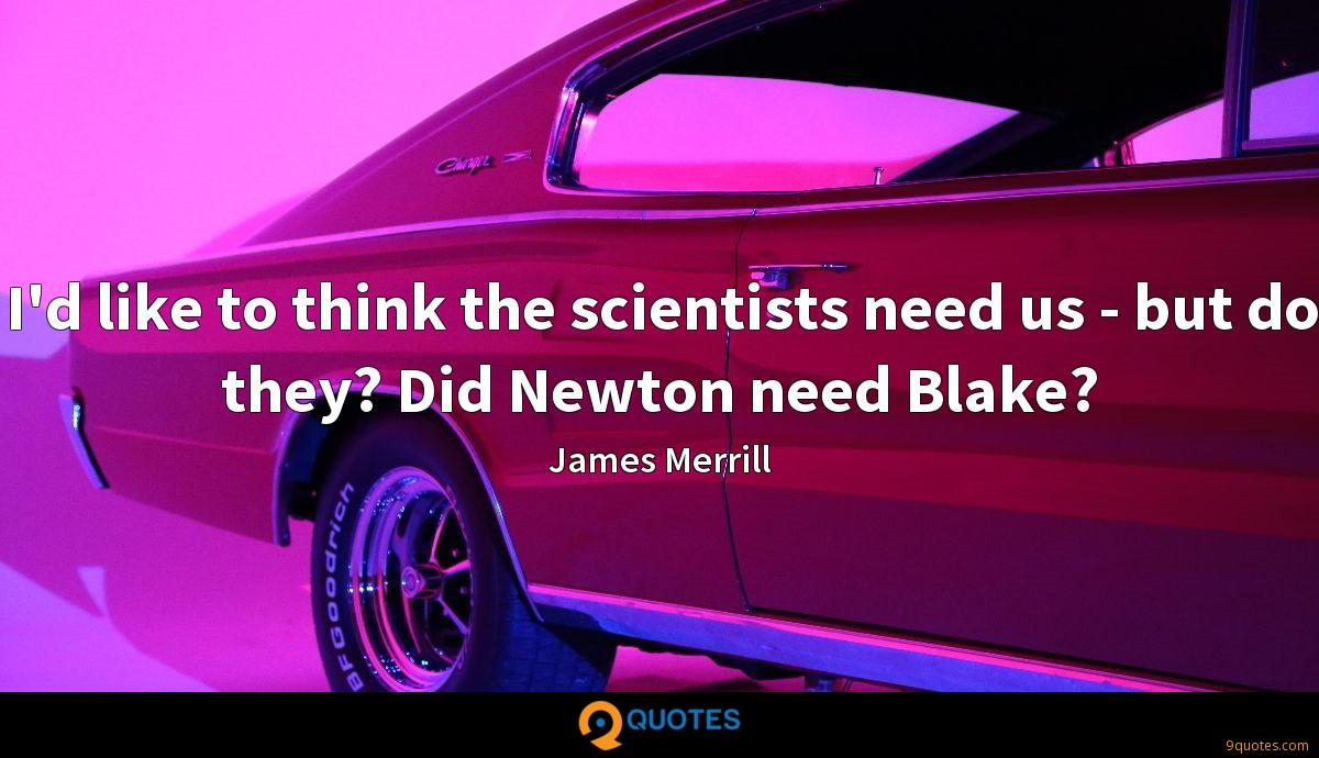 I'd like to think the scientists need us - but do they? Did Newton need Blake?