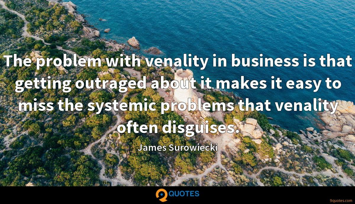 The problem with venality in business is that getting outraged about it makes it easy to miss the systemic problems that venality often disguises.