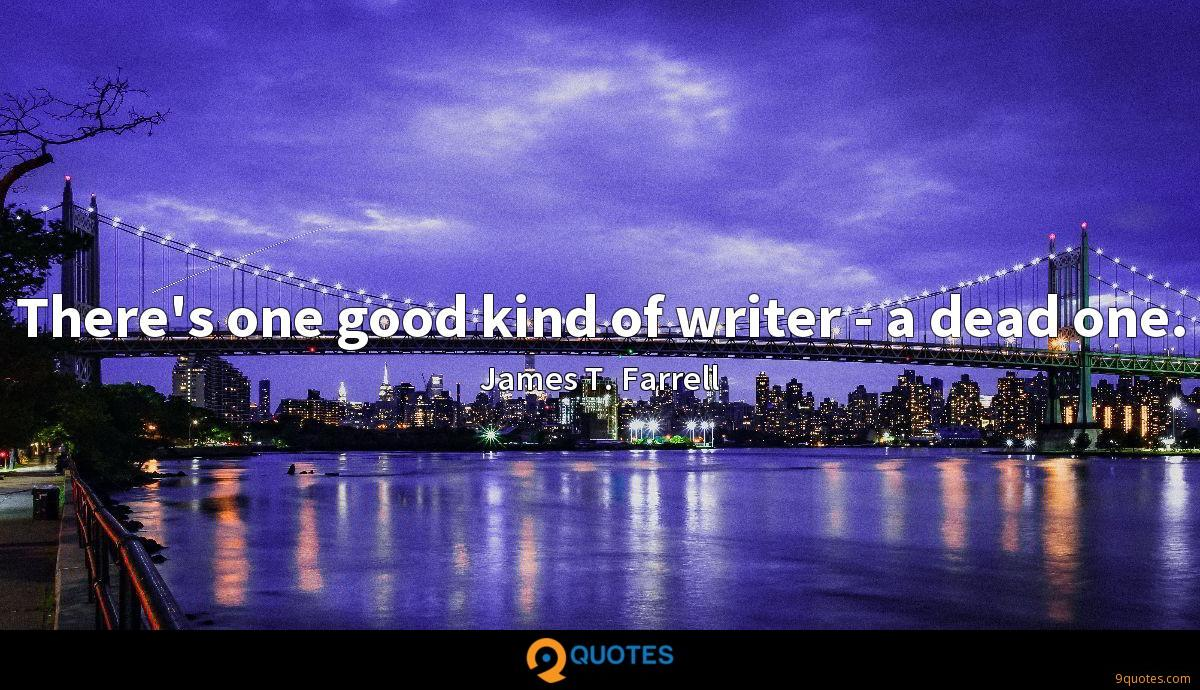 There's one good kind of writer - a dead one.