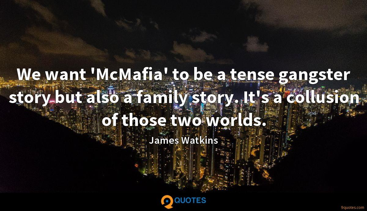We want 'McMafia' to be a tense gangster story but also a family story. It's a collusion of those two worlds.