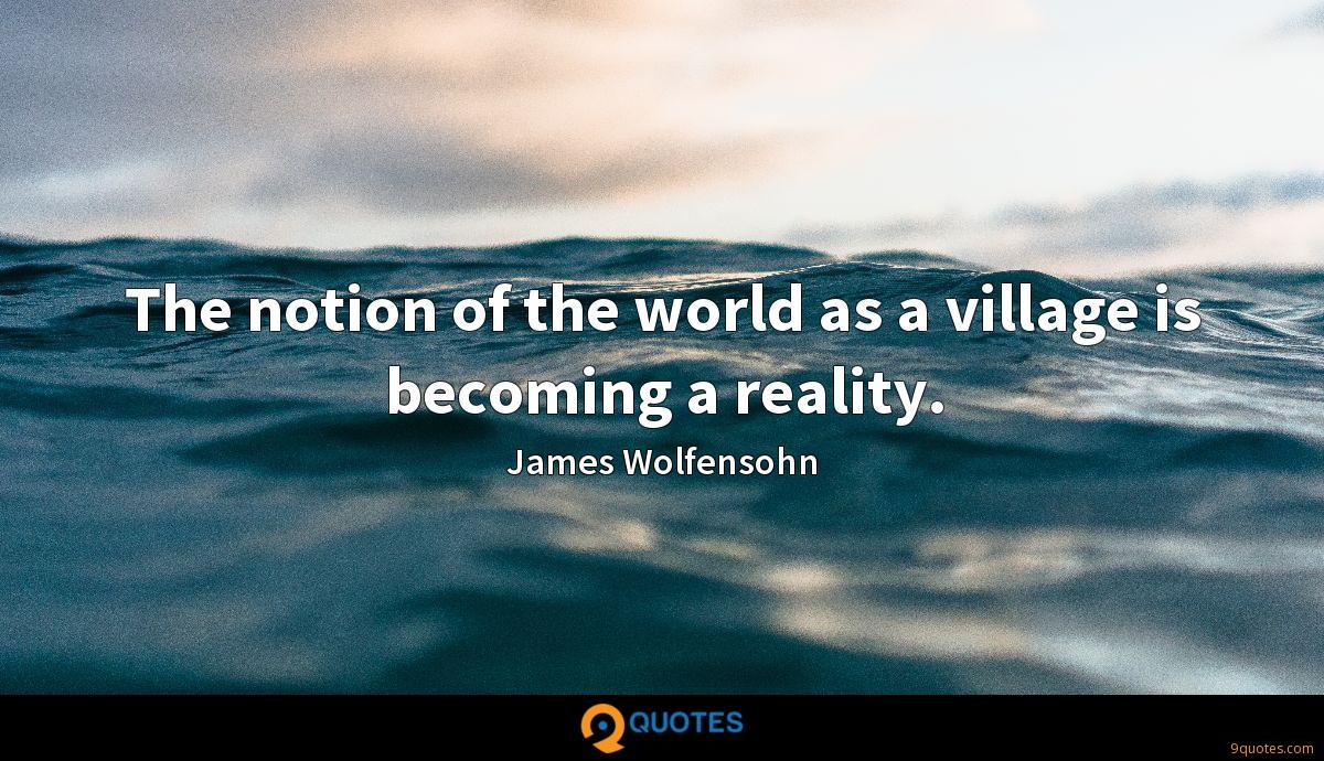 The notion of the world as a village is becoming a reality.
