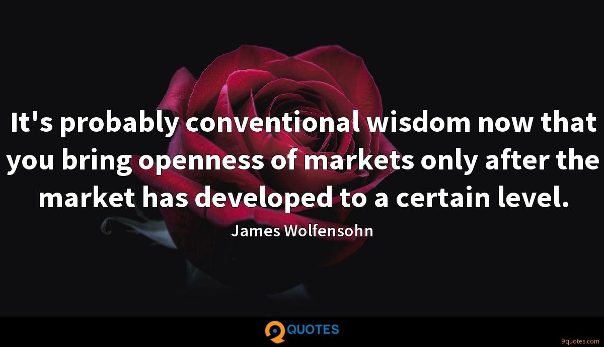 It's probably conventional wisdom now that you bring openness of markets only after the market has developed to a certain level.