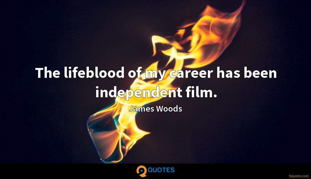 The lifeblood of my career has been independent film.