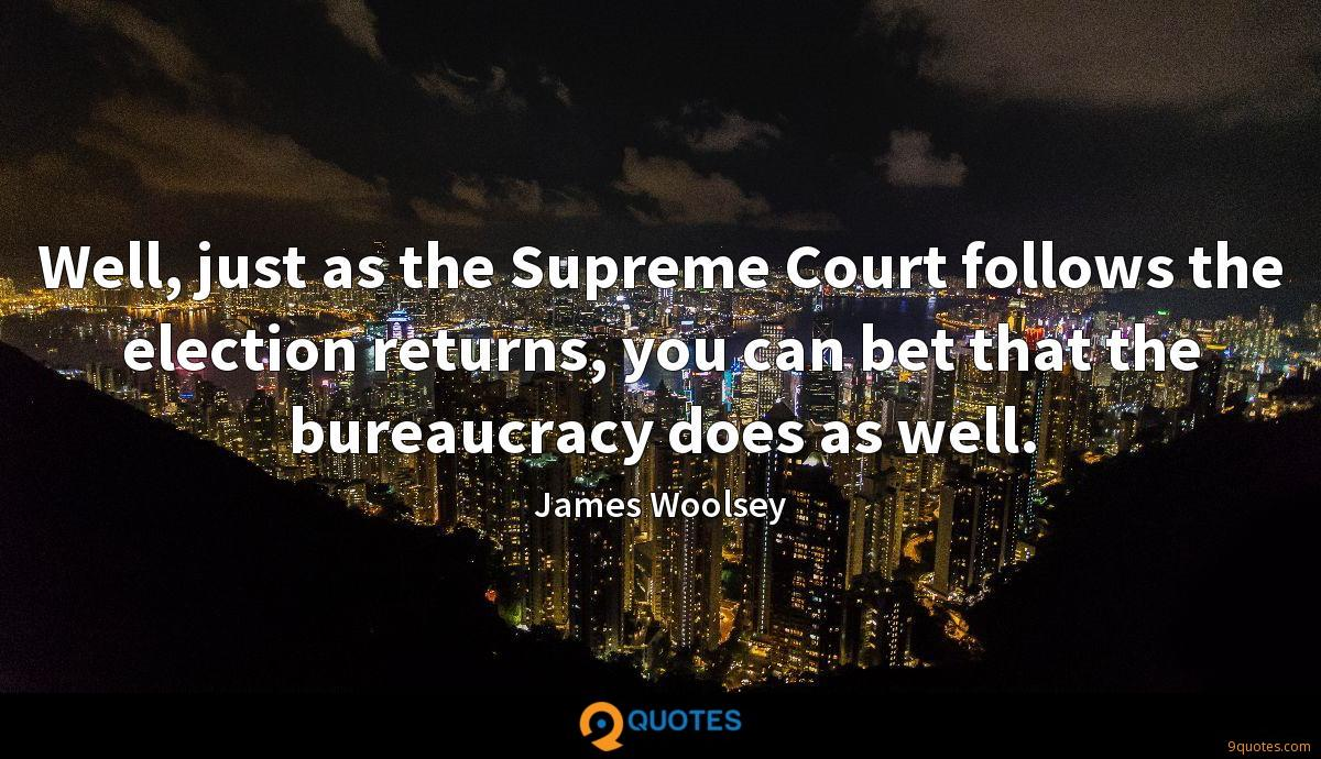 Well, just as the Supreme Court follows the election returns, you can bet that the bureaucracy does as well.
