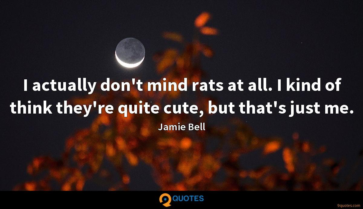 I actually don't mind rats at all. I kind of think they're quite cute, but that's just me.