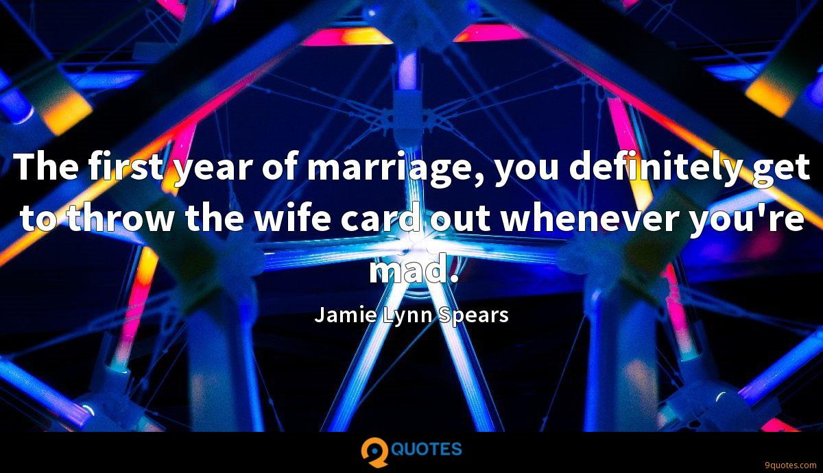 The first year of marriage, you definitely get to throw the wife card out whenever you're mad.
