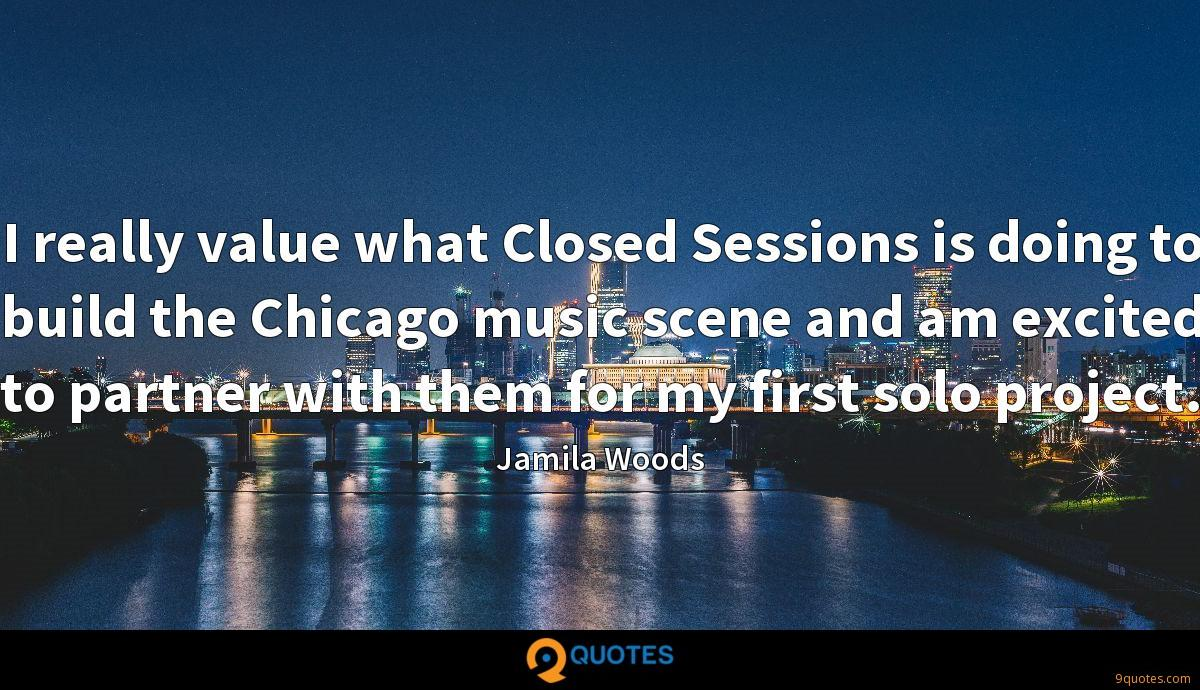 I really value what Closed Sessions is doing to build the Chicago music scene and am excited to partner with them for my first solo project.