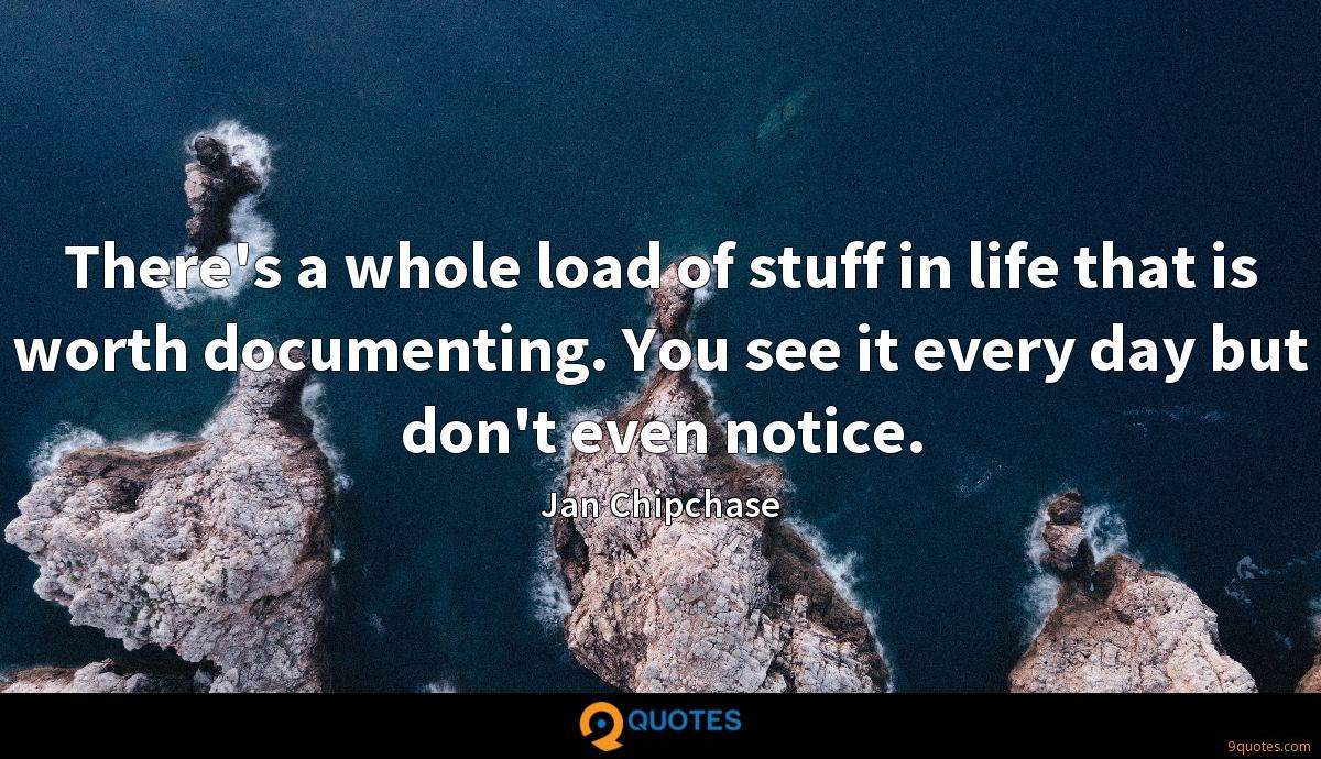 There's a whole load of stuff in life that is worth documenting. You see it every day but don't even notice.