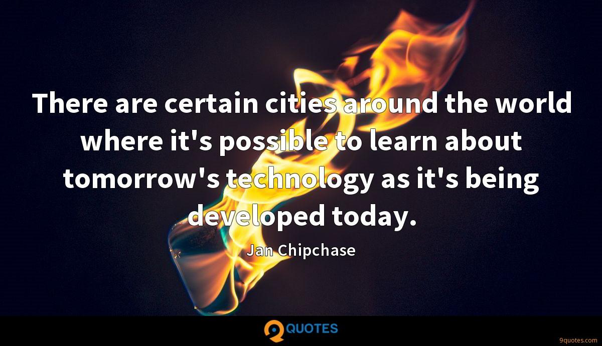There are certain cities around the world where it's possible to learn about tomorrow's technology as it's being developed today.