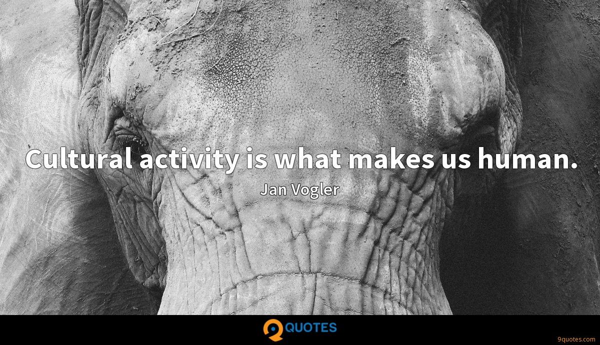 Cultural activity is what makes us human.