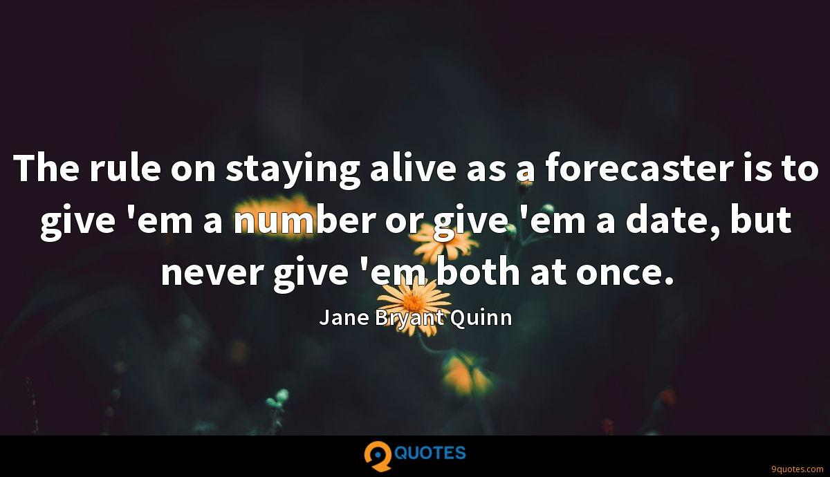 The rule on staying alive as a forecaster is to give 'em a number or give 'em a date, but never give 'em both at once.